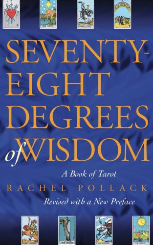 Seventy-Eight Degrees of Wisdom: A Book of Tarot, Pollack, Rachel