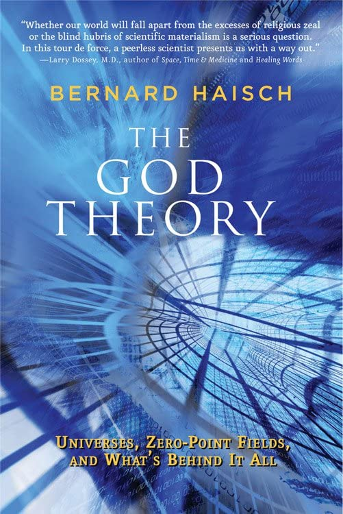 God Theory, The: Universes, Zero-Point Fields, and What's Behind It All