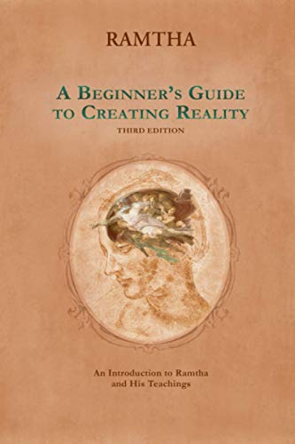 A Beginner's Guide to Creating Reality, Third Edition, Ramtha