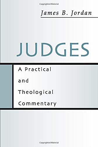 Judges: A Practical and Theological Commentary by James B. Jordan