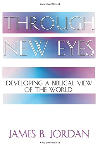 Through New Eyes by James B. Jordan
