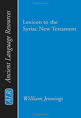 Lexicon to the Syriac New Testament: (Ancient Language Resources), Jennings, William