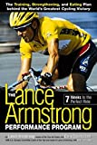 The Lance Armstrong Performance Program : The Training, Strengthening, and Eating Plan Behind the World's Greatest Cycling Victory
