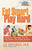 Eat Smart, Play Hard : Customized Food Plans for All Your Sports and Fitness Pursuits
