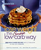 Lose Weight the Smart Low-Carb Way : 200 High-Flavor Recipes and a 7-Step Plan to Stay Slim Forever (Prevention Health Cooking)