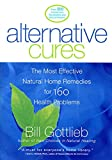 Alternative Cures : The   Most Effective Natural Home Remedies for 160 Health Problems by Bill Gottlieb