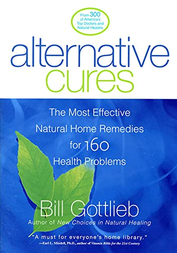 Alternative Cures: The Most Effective Natural Home Remedies for 160 Health Problems, Gottlieb, Bill