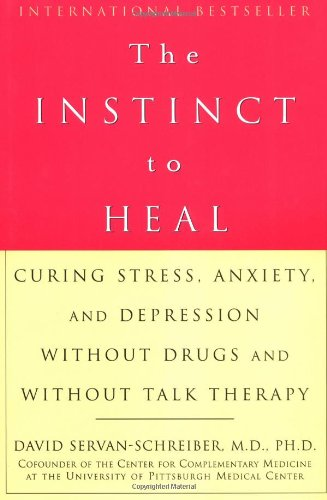 Buy the book The Instinct to Heal : Curing Stress, Anxiety, and Depression Without Drugs and Without Talk Therapy by David Servan-Schreiber, M.D., Ph.D.