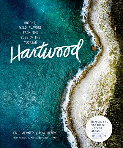 Hartwood: Bright, Wild Flavors from the Edge of the Yucatán - Eric Werner, Mya HenryChristine Muhlke, Oliver Strand