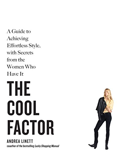 The Cool Factor: A Guide to Achieving Effortless Style, with Secrets from the Women Who Have It - Andrea Linett
