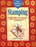 The Weekend Crafter: Stamping: Beautiful Ways to Decorate Paper, Fabric, Wood, and Ceramics in a Weekend
