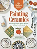 The Weekend Crafter: Painting Ceramics: Easy Projects & Stylish Designs to Paint in a Weekend