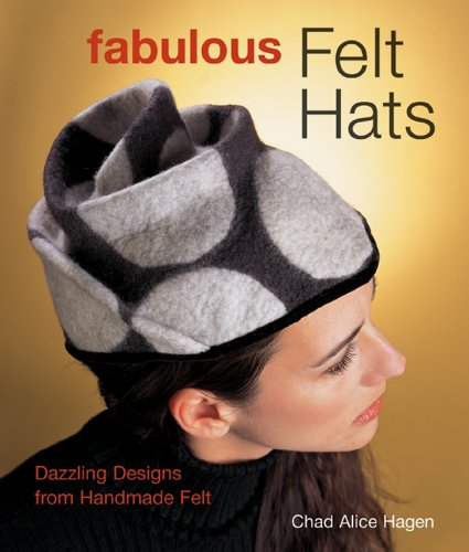 Fabulous Felt Hats: Dazzling Designs from Handmade Felt
