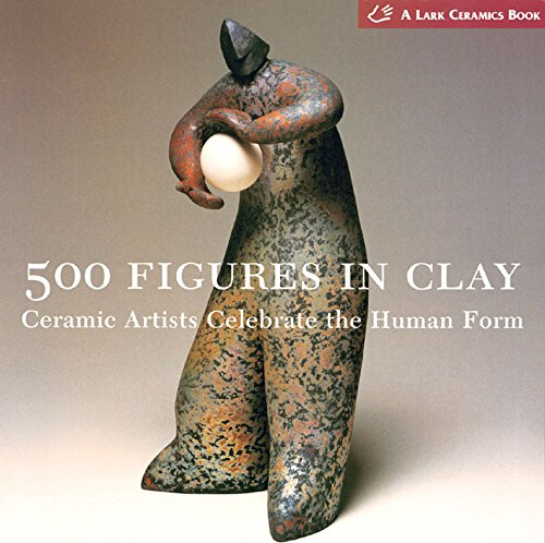500 Figures in Clay: Ceramic Artists Celebrate the Human Form (500 Series)