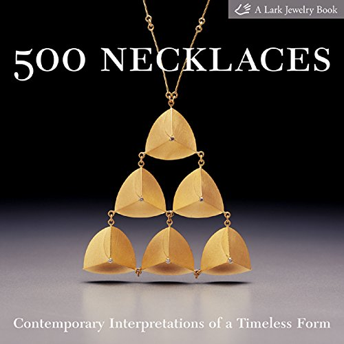 500 Necklaces: Contemporary Interpretations of a Timeless Form (500 Series)