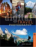 Digital Travel Photography by Dan Heller