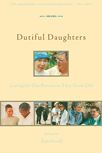 Dutiful Daughters: Caring for Our Parents As They Grow Old