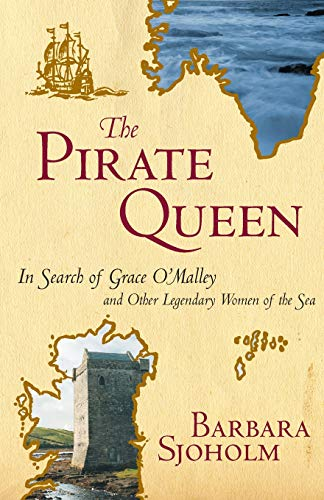The Pirate Queen: In Search of Grace O'Malley and Other Legendary Women of the Sea, Sjoholm, Barbara