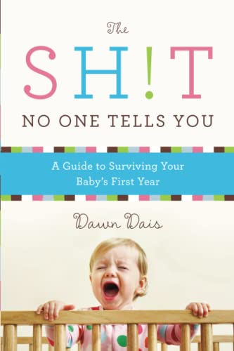 The Sh!t No One Tells You: A Guide to Surviving Your Baby's First Year - Dawn Dais