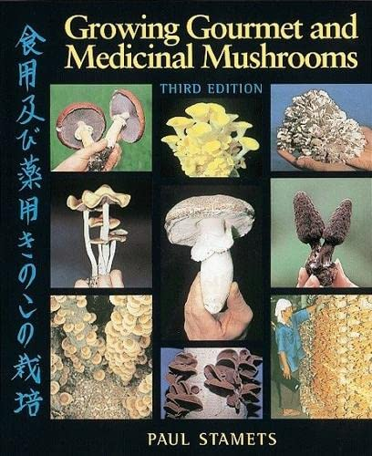 Growing Gourmet and Medicinal Mushrooms, Stamets, Paul