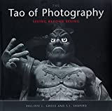 Tao of Photography: Seeing Beyond Seeing by Philippe L. Gross, S.I. Shapiro