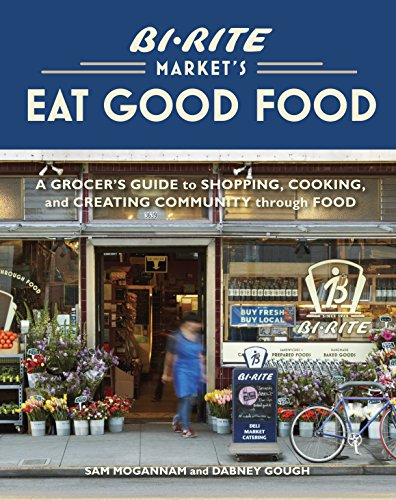 Bi-Rite Market's Eat Good Food: A Grocer's Guide to Shopping, Cooking & Creating Community Through Food - Sam Mogannam, Dabney Gough