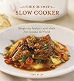 The Gourmet Slow Cooker Simple and Sophisticated Meals from Around the World