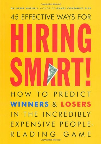 Hiring Smart!: How to Predict Winners and Losers in the Incredibly Expensive People-Reading Game By