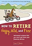 Buy How to Retire Happy, Wild, and Free: Retirement Wisdom That You Won't Get from Your Financial Advisor from Amazon