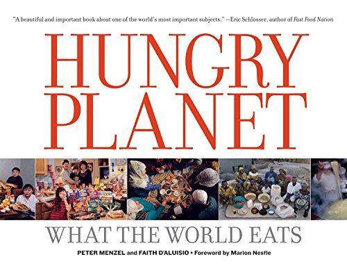 Hungry Planet: What the World Eats, Peter Menzel; Faith D'Aluisio