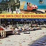The Santa Cruz Beach Boardwalk A Century by the Sea