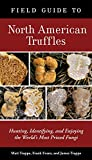 Field Guide to North American Truffles: Hunting, Identifying, and Enjoying the World's Most Prized Fungi, Matt Trappe; Frank Evans; James Trappe