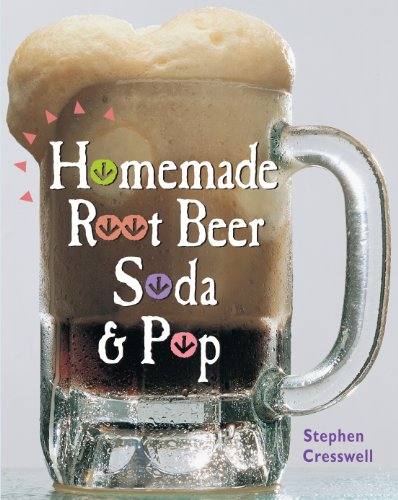 Homemade Root Beer, Soda & Pop, Cresswell, Stephen