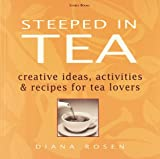 Steeped in Tea: Creative Ideas, Activities & Recipes for Tea Lovers