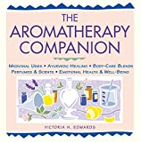 The Aromatherapy Companion: Medicinal Uses, Ayurvedic Healing, Body Care Blends, Perfumes & Scents, Emotional Health & Well-Being (Herbal Body)