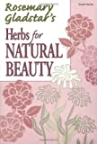 Rosemary Gladstar's Herbs for Natural Beauty (Rosemary Gladstar's Herbal Remedies)