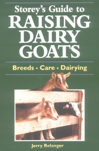 Storey's Guide to Raising Dairy Goats: Breeds, Care, Dairying, Belanger, Jerry