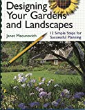 Designing Your Gardens and Landscapes : 12 Simple Steps for Successful Planning by Janet   Maconovich
