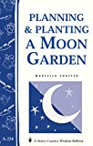 Planning & Planting a Moon Garden: Storey's Country Wisdom Bulletin A-234 (Storey Country Wisdom Bulletin), Shaffer, Marcella
