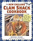 The New England Clam Shack Cookbook: Favorite Recipes from Clam Shacks, Lobster Pounds & Chowder Houses