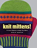 Knit Mittens!: 15 Cool Patterns to Keep You Warm (Knit)