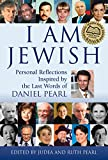 I Am Jewish: Personal Reflections Inspired By The Last Words Of Daniel Pearl