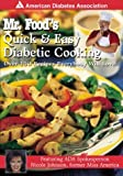 Mr. Food's Quick & Easy Diabetic Cooking : Over 150 Recipes Everybody Will Love