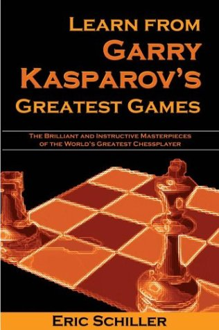 Learn from Garry Kasparov's Greatest Games: Brilliant and Instructive Masterpieces of the World's Greatest Player -- Eric Schiller -- Cardoza