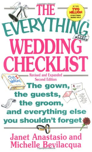 The Everything Wedding Checklist: The Gown, the Guests, the Groom, and Everything Else You Shouldn't Forget