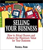 Buy Selling Your Business: How to Attract Buyers and Achieve the Maximum Value for Your Business from Amazon