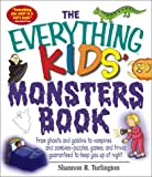The Everything Kids' Monsters Book: From Ghosts, Goblins, and Gremlins to Vampires, Werewolves, and Zombies : Puzzles, Games, and Trivia Guaranteed to Keep You Up at Night (Everything Kids Series)