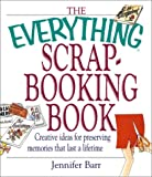 Everything Scrapbooking Book: Creative Ideas for Preserving Memories That Last a Lifetime