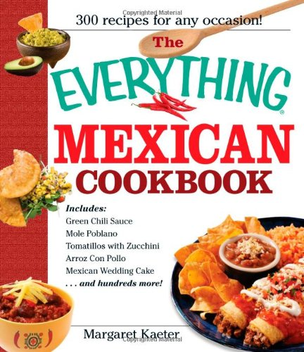 The Everything Mexican Cookbook: 300 Flavorful Recipes from South of the Border (Everything (Cooking))