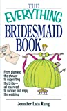 Everything Bridesmaid: From Planning the Shower to Supporting the Bride, All You Need to Survive and Enjoy the Wedding (Everything Series)